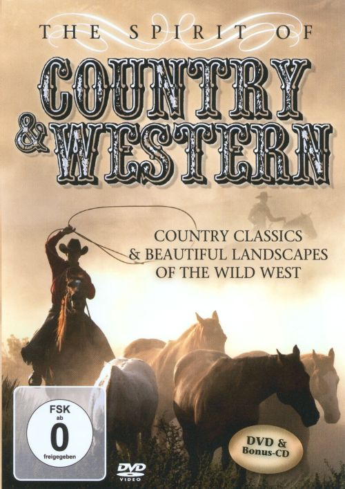 The  Spirit of Country & Western: Country Classics & Beautiful Landscapes of the Wild West