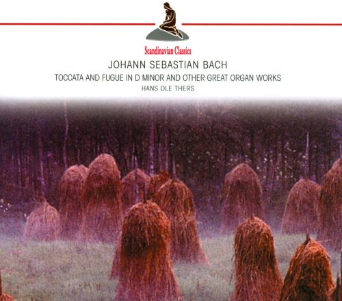 Bach: Toccata and Fugue in D Minor and Other Great Organ Works