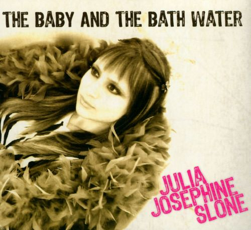 The Baby and the Bath Water - Julia Josephine Slone | Songs, Reviews ...