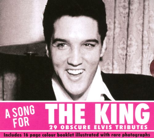 A  Song for the King: 29 Obscure Elvis Tributes