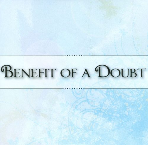 Benefit of a Doubt