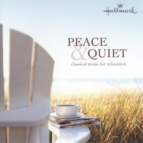 Peace & Quiet: Classical Music for Relaxation