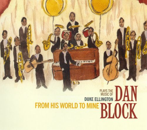Dan Block Plays The Music Of Duke Ellington: From His World To Mine