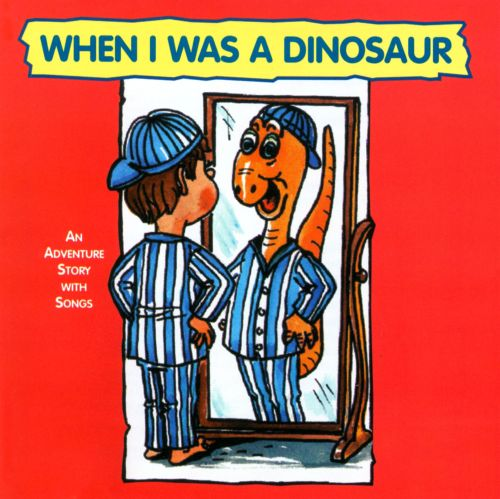 When I Was a Dinosaur: Adventure Story With Songs