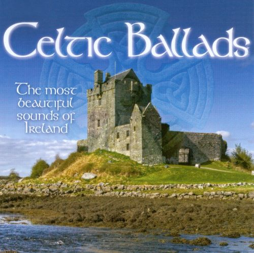 Celtic Ballads: The Most Beautiful Sounds of Ireland