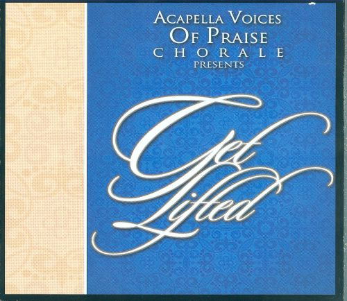 Get Lifted! - Acapella Voices of Praise Chorale | Songs, Reviews