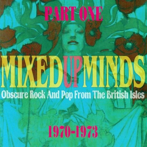 Mixed Up Minds, Pt. 1: Obscure Rock And Pop From The British Isles: 1970-1973