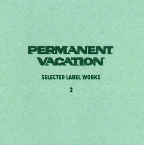 Permanent Vacation: Selected Label Works, Vol. 2