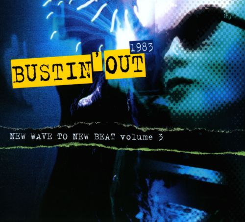 Bustin' Out 1983: New Wave to New Beat, Vol. 3