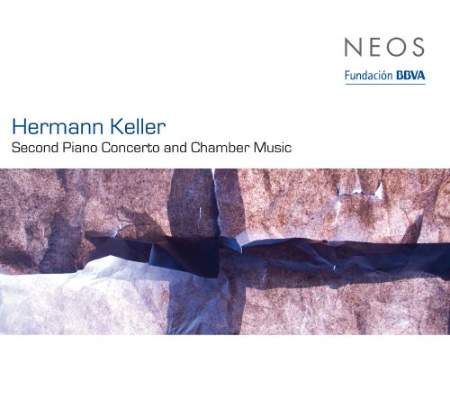 Hermann Keller: Second Piano Concerto and Chamber Music