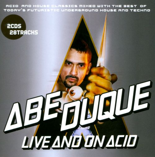 Live And On Acid: Abe Duque's Originals And Remixes