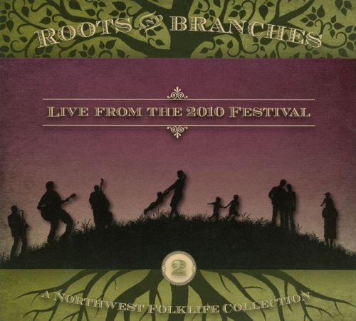 Roots and Branches, Vol. 2: Live from 2010 Northwest Folklife Festival