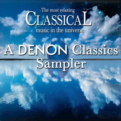 The Most Relaxing Classical Music in the Universe: A Denon Classics Sampler