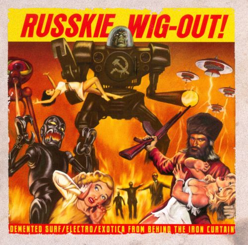 Russkie Wig-Out!: Surf/Electro/Exotica from Behind the Iron Curtain