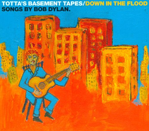 Totta's Basement Tapes: Down in the Flood