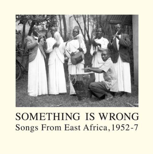 Something Is Wrong: Songs from East Africa, 1952-1957