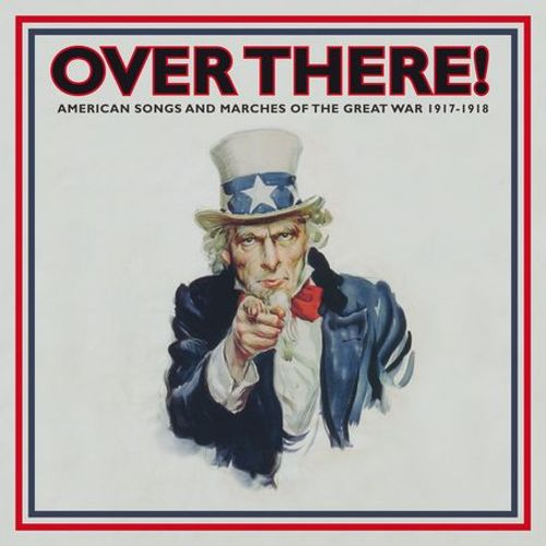 Over There! American Songs and Marches of the Great War 1917-1918, Vol. 1