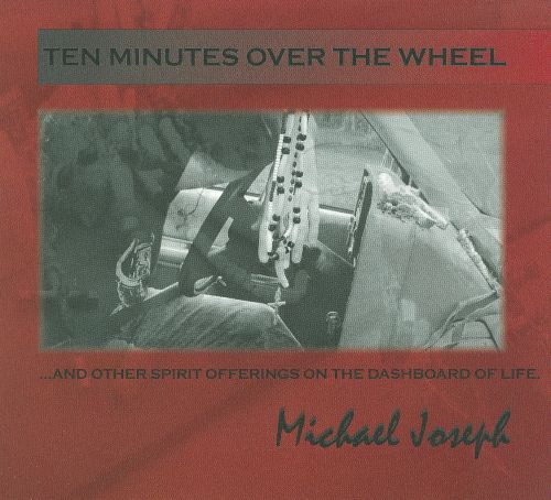Ten Minutes Over the Wheel...And Other Spirit Offerings on the Dashboard of Life