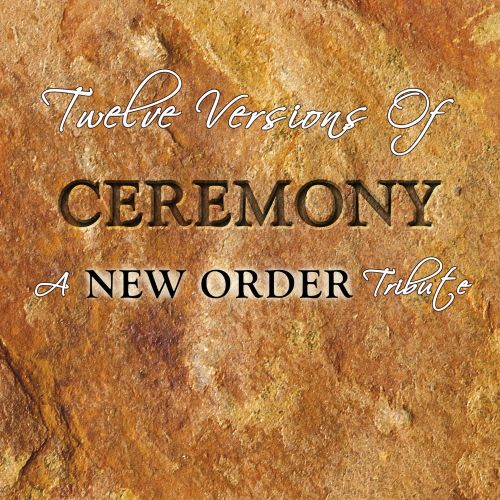 Twelve Versions of Ceremony: A New Order Tribute