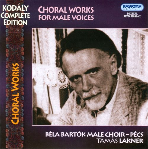 Zoltán Kodály: Choral Works for Male Voices