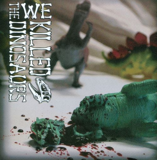 We Killed the Dinosaurs