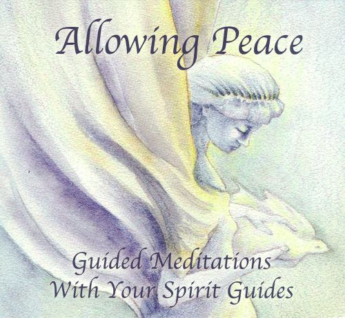 Allowing Peace: Guided Meditations With Your Spirit Guides