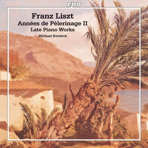 Franz Liszt: Années de Pèlerinage II; Late Piano Works