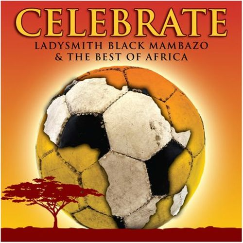 Celebrate: Ladysmith Black Mambazo & The Best of Africa