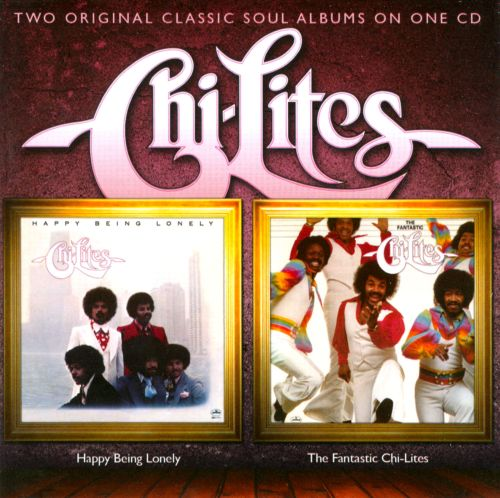 Happy Being Lonely/The Fantastic Chi-Lites