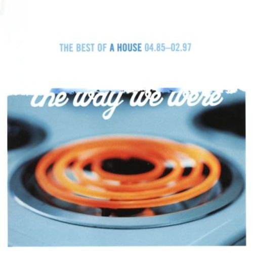 The Way We Were: Best of A House 04.85-02.97
