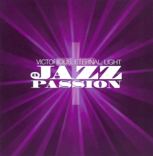 Victorious, Eternal, Light: A Jazz Passion