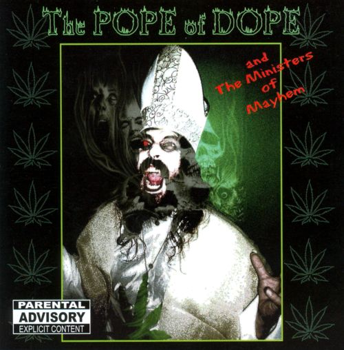 The Pope Of Dope And The Ministers Of Mayhem