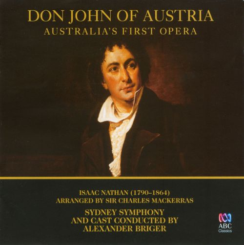Isaac Nathan: Don John of Austria (Australia's First Opera)