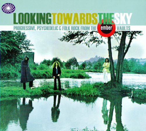 Looking Towards the Sky: Progressive, Psychedelic and Folk Rock From the Ember Vaults
