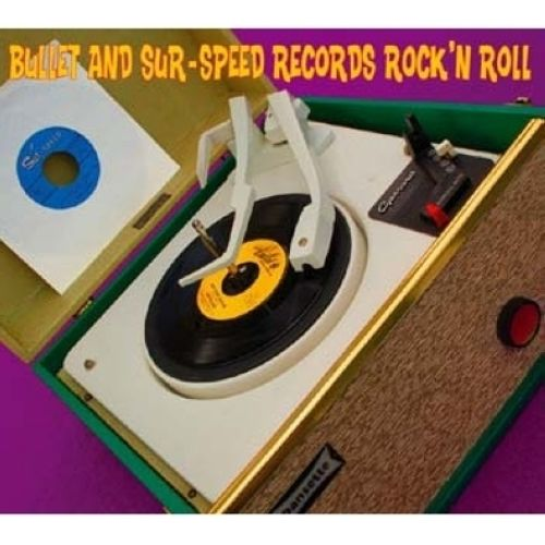 Bullet and Sur-Speed Records Rock 'N' Roll