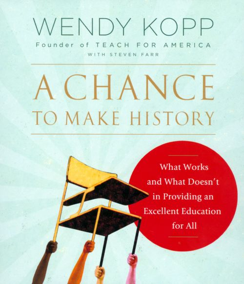 A  Change To Make History: What Works & What Doesn't In Providing An Excellent Education For All