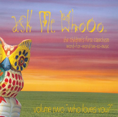 Ask Me Whooo: The Children's Fist Catechism, Vol. 2: Who Loves You?