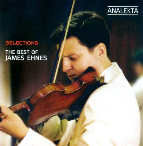 Selections: The Best of James Ehnes