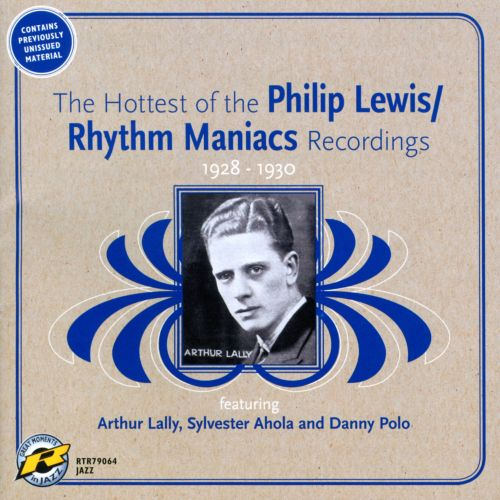 The Hottest Of The Philip Lewis-Rhythm Maniacs Recordings 1928-1930