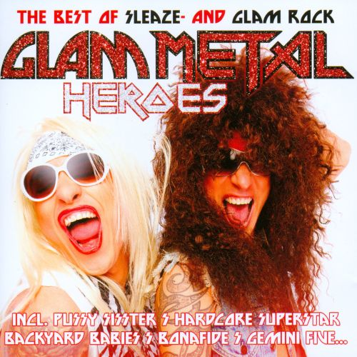 Glam Metal Heroes (The Best Of Sleaze And Glam Rock)