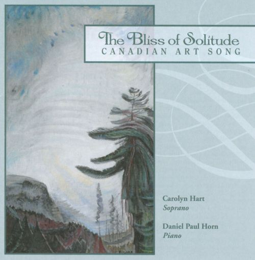 The Bliss of Solitude: Canadian Art Song