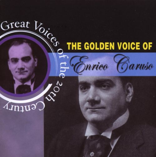 Great Voices Of The 20th Century: The Golden Voice of Enrico Caruso