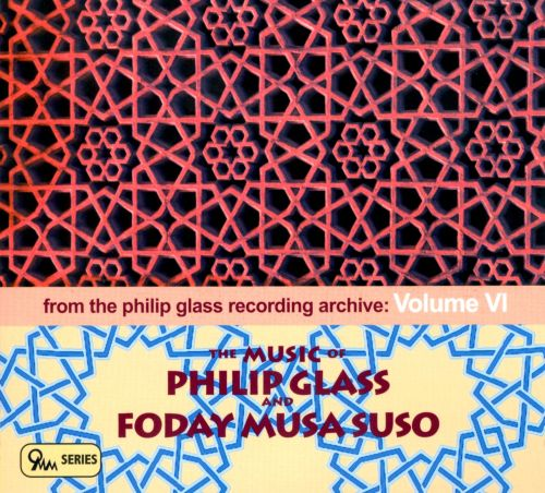 Philip Glass Recording Archive, Vol. 6: The Music of Philip Glass and Foday Musa Suso