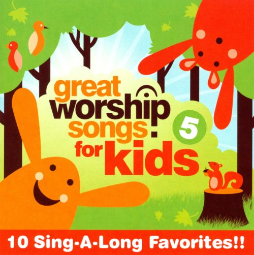 Great Worship Songs For Kids Vol 5 Great Worship Songs