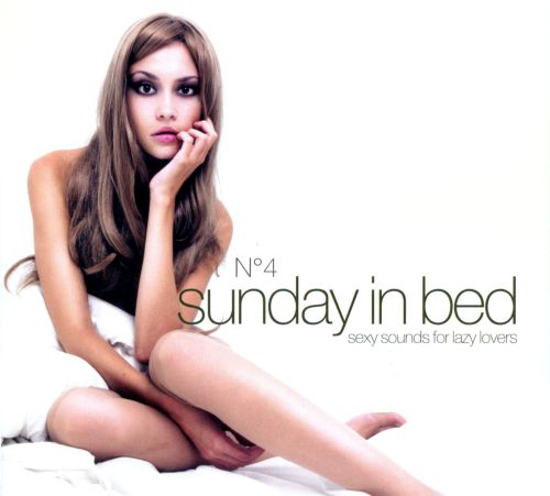 Sunday in Bed, Vol. 4: Sexy Sounds for Lazy Lovers