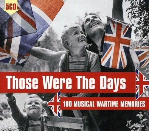 Those Were the Days: 100 Musical Wartime Memories