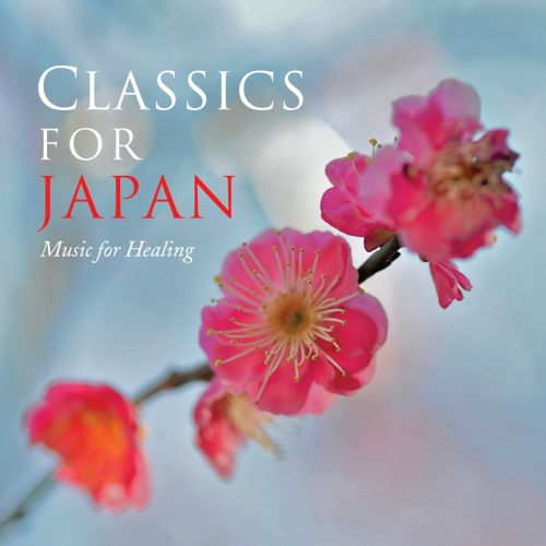 Classics for Japan: Music for Healing