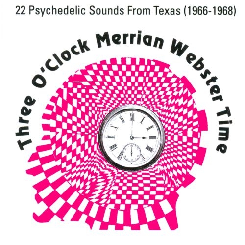 Three O'Clock Merrian Webster Time: Texas Psychedelic Bands (1966-1968)
