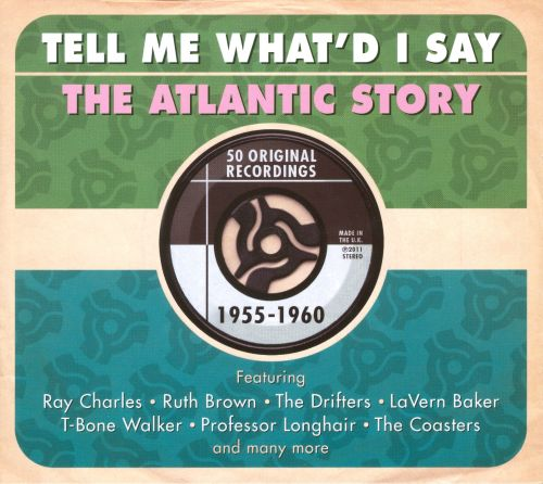 Tell Me What'd I Say: Atlantic Years 1955-1960