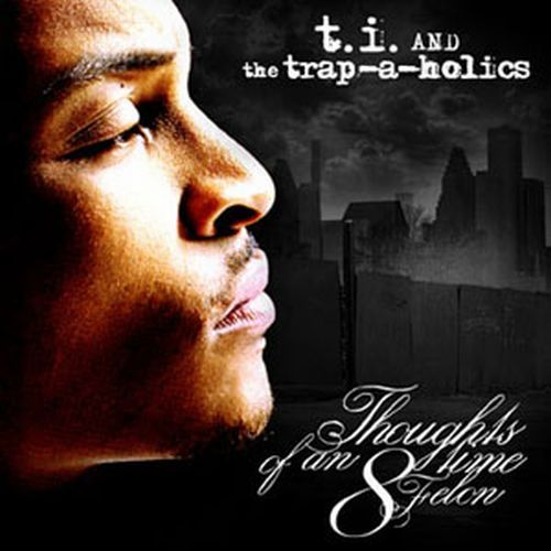 Thoughts of an 8 Time Felon - T I  | Songs, Reviews, Credits